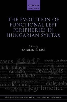 The Evolution of Functional Left Peripheries in Hungarian Syntax