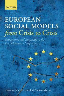 European Social Models From Crisis to Crisis:: Employment and Inequality in the Era of Monetary Integration