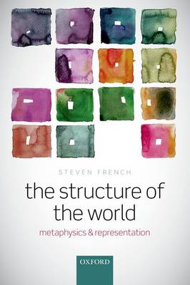 The Structure of the World: Metaphysics and Representation