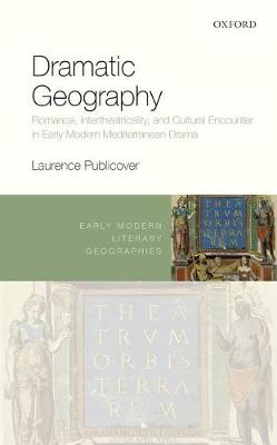 Dramatic Geography: Romance, Intertheatricality, and Cultural Encounter in Early Modern Mediterranean Drama