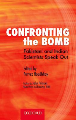 Confronting the Bomb: Pakistani and Indian Scientists Speak Out