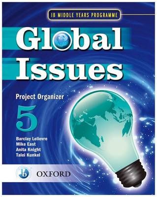 Global Issues: MYP Project Organizer 5: IB Middle Years Programme