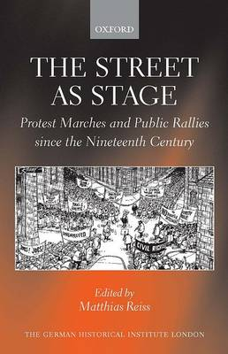 The Street as Stage: Protest Marches and Public Rallies since the Nineteenth Century