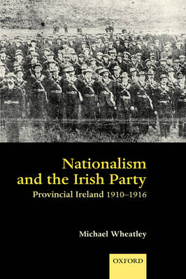 Nationalism and the Irish Party: Provincial Ireland 1910-1916