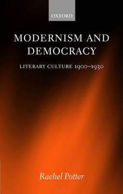 Modernism and Democracy: Literary Culture 1900-1930