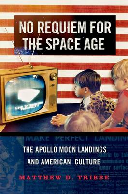 No Requiem for the Space Age: The Apollo Moon Landings in American Culture