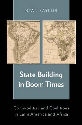 State Building in Boom Times: Commodities and Coalitions in Latin America and Africa