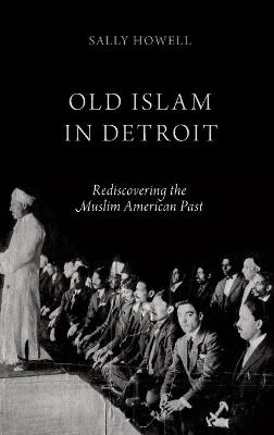 Old Islam in Detroit: Rediscovering the Muslim American Past