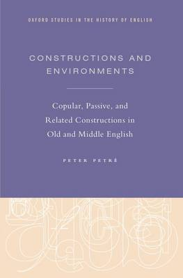 Constructions and Environments: Copular, Passive, and Related Constructions in Old and Middle English