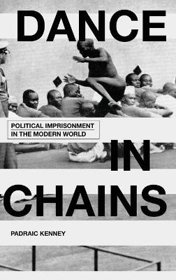 Dance in Chains: Political Imprisonment in the Modern World