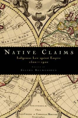 Native Claims: Indigenous Law against Empire, 1500-1920