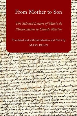 From Mother to Son: The Selected Letters of Marie de l'Incarnation to Claude Martin