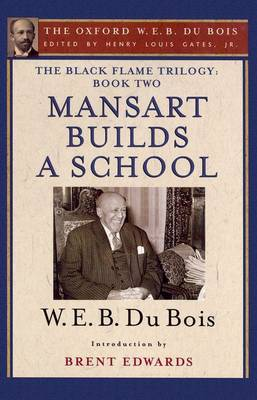 The Black Flame Trilogy: Book Two, Mansart Builds a School(The Oxford W. E. B. Du Bois)