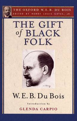 The Gift of Black Folk (The Oxford W. E. B. Du Bois): The Negroes in the Making of America