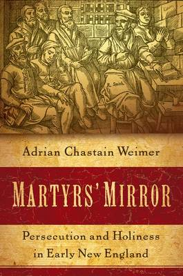 Martyrs' Mirror: Persecution and Holiness in Early New England