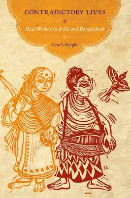 Contradictory Lives: Baul Women in India and Bangladesh