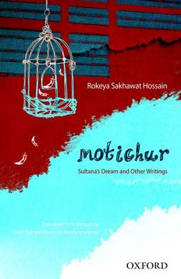Motichur: Sultana's Dream and Other Writings of Rokeya Sakhawat Hossain
