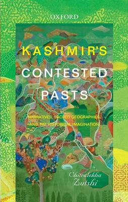 Kashmir's Contested Pasts: Narratives, Sacred Geographies, and the Historical Imagination