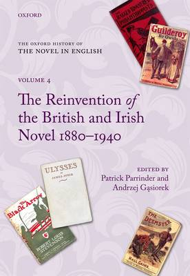 The The Oxford History of the Novel in English: Volume 4: The Oxford History of the Novel in English Tthe Reinvention of the British and Irish Novel 1880-1940