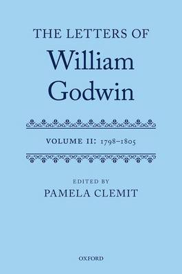 The Letters of William Godwin: Volume II: 1798-1805