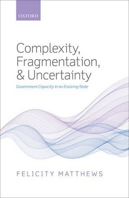 Complexity, Fragmentation, and Uncertainty: Government Capacity in an Evolving State