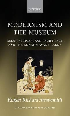Modernism and the Museum: Asian, African, and Pacific Art and the London Avant-Garde