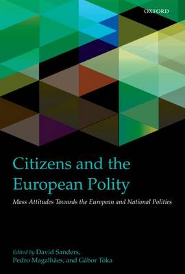 Citizens and the European Polity: Mass Attitudes Towards the European and National Polities