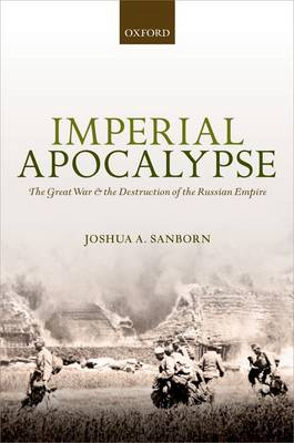 Imperial Apocalypse: The Great War and the Destruction of the Russian Empire