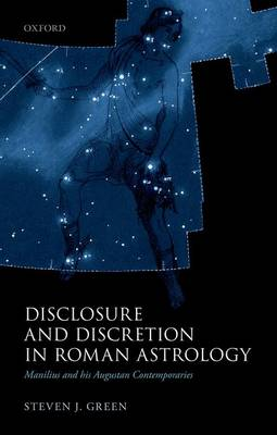 Disclosure and Discretion in Roman Astrology: Manilius and his Augustan Contemporaries