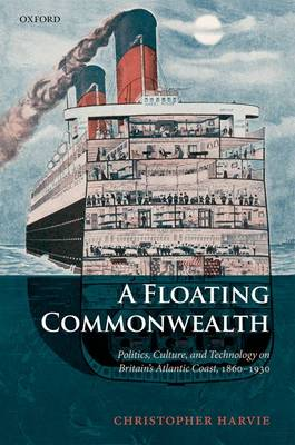 A Floating Commonwealth: Politics, Culture, and Technology on Britain's Atlantic Coast, 1860-1930