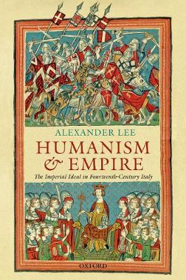 Humanism and Empire: The Imperial Ideal in Fourteenth-Century Italy