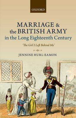 Marriage and the British Army in the Long Eighteenth Century: 'The Girl I Left Behind Me'