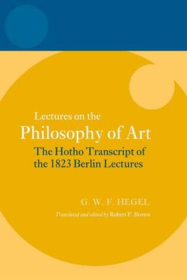 Hegel: Lectures on the Philosophy of Art: The Hotho Transcript of the 1823 Berlin Lectures