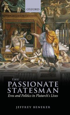 The Passionate Statesman: Eros and Politics in Plutarch's Lives