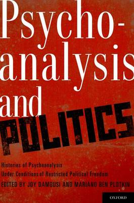 Psychoanalysis and Politics: Histories of Psychoanalysis Under Conditions of Restricted Political Freedom