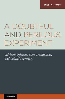 A Doubtful and Perilous Experiment: Advisory Opinions, State Constitutions, and Judicial Supremacy