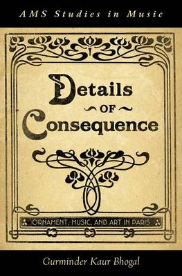 Details of Consequence: Ornament, Music, and Art in Paris