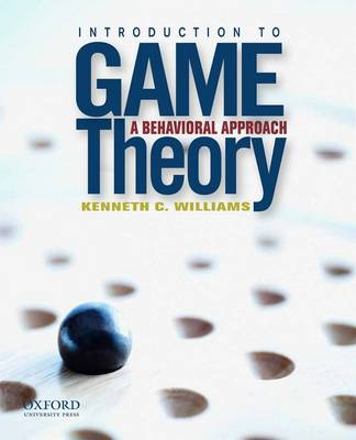 Introduction to Game Theory: A Behavioral Approach: International Edition