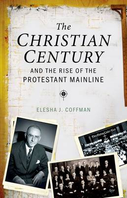The Christian Century and the Rise of Mainline Protestantism