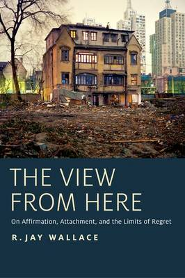 The View from Here: On Affirmation, Attachment, and the Limits of Regret