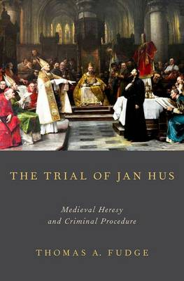 The Trial of Jan Hus: Medieval Heresy and Criminal Procedure