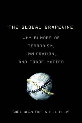 The Global Grapevine: Why Rumors of Terrorism, Immigration, and Trade Matter
