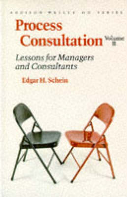 Process Consultation: Lessons for Managers and Consultants, Volume II (Prentice Hall Organizational Development Series)