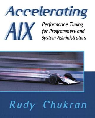 Accelerating AIX: Performance Tuning for Programmers and Systems Administrators