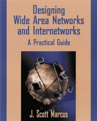 Designing Wide Area Networks and Internetworks: A Practical Guide: A Practical Guide