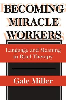 Becoming Miracle Workers: Language and Meaning in Brief Therapy