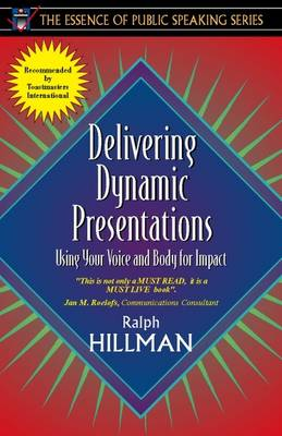 Delivering Dynamic Presentations: Using Your Voice and Body for Impact (Part of the Essence of Public Speaking Series)