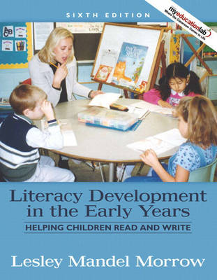 Literacy Development in the Early Years: Helping Children Read and Write with MyEducationLab