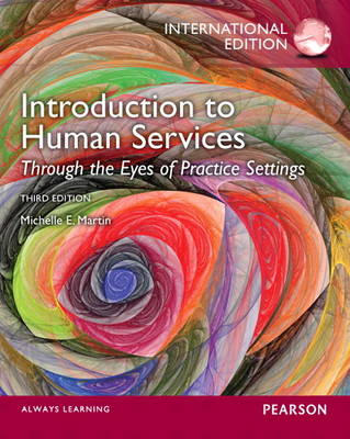 Introduction to Human Services: Through the Eyes of Practice Settings: International Edition