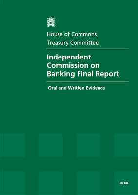 Independent Commission on Banking final report: oral and written evidence, [10.10. 2011 - 30.10.2012]